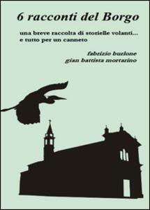 6 racconti del borgo - Fabrizio Burlone,G. Battista Mortarino - copertina