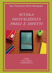 Scuola digitalizzata: pregi e difetti - Francesco P. Rosapepe - copertina