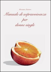 Manuale di sopravvivenza per donne single - Giovanna Senatore - copertina