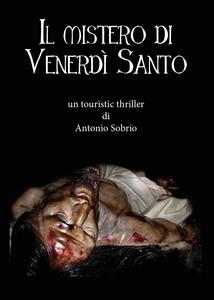 Libro Il mistero di venerdì santo Antonio Sobrio