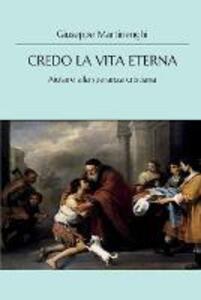 Libro Credo la vita eterna. Aiutare alla speranza cristiana Giuseppe Martinenghi