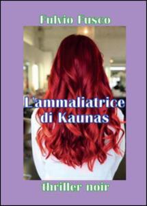 L' ammaliatrice di Kaunas - Fulvio Fusco - copertina