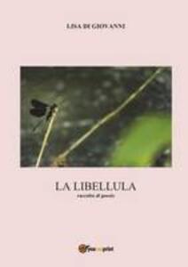 La libellula. Raccolta di poesie - Lisa Di Giovanni - copertina