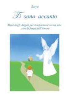 Ti sono accanto. Doni degli angeli per trasformare la tua vita con la forza dellamore.pdf
