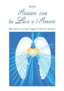 Aiutare con la luce e lamore. Riscoprire con gli angeli larte di aiutare.pdf