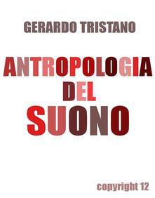 Antropologia del suono - Gerardo Tristano - ebook