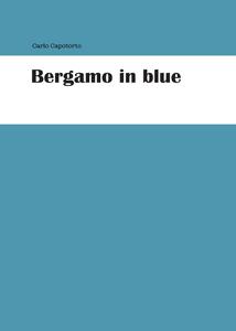 Libro Bergamo in blue Carlo Capotorto