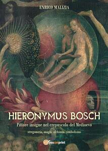 Hieronymus Bosch. Insigne pittore nel crepuscolo del Medio Evo