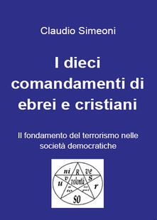 I dieci comandamenti di ebrei e cristiani - Claudio Simeoni - copertina