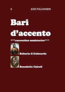 Bari d'accento. Vol. 9: Roberto il Guiscardo e Benedetto Cairoli.