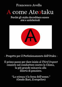 A come Ateotaku. Perché gli otaku dovrebbero essere atei e anticlericali - Francesco Avella - copertina