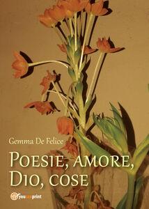 Poesie, amore, Dio, cose