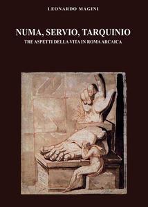 Numa, Servio, Tarquinio. Tre aspetti della vita in Roma arcaica