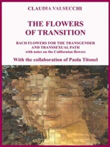 Theflowers of transition. Bach flowers for the transgender and transsexual path