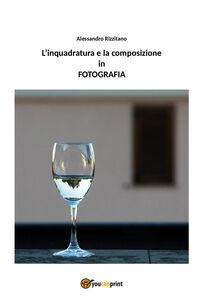 L' inquadratura e la composizione in fotografia