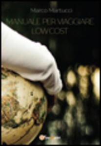 Manuale per viaggiare low cost - Marco Martucci - copertina
