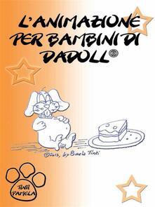 L' animazione per bambini di Dadoll - Pamela Tinti - ebook