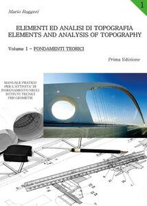 Elementi ed analisi di topografia-Elements and analysis of topography. Vol. 1: Fondamenti teorici.