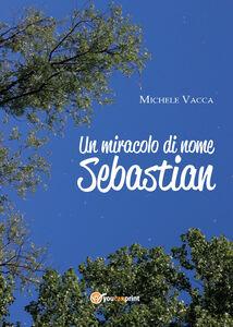 Un miracolo di nome Sebastian