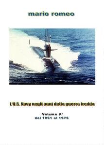 L' U.S. Navy negli anni della guerra fredda. Vol. 2: Dal 1961 al 1976.