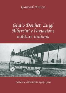 Giulio Douhet, Luigi Albertini e l'aviazione militare italiana