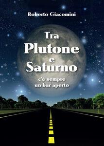 Tra Plutone e Saturno c'è sempre un bar aperto