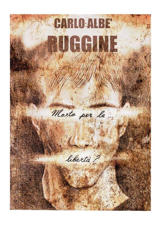 Ruggine (morto per la libertà?) - Carlo Albè - copertina
