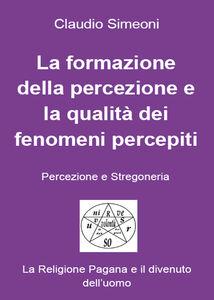 La formazione della percezione e la qualità dei fenomeni percepiti