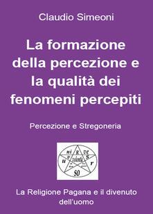 La formazione della percezione e la qualità dei fenomeni percepiti.pdf