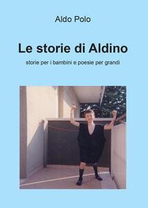 Le storie di Aldino. Storie per bambini e poesie per grandi