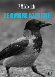 Le ombre azzurre - Patrizia Mucciolo - copertina