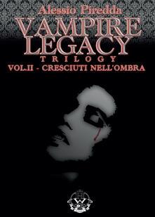 Cresciuti nell'ombra. Vampire legacy trilogy. Vol. 2 - Alessio Piredda - copertina