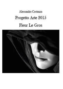 Progetto Arte 2015. Fleur Le Gros