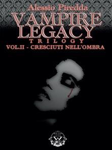 Cresciuti nell'ombra. Vampire legacy trilogy. Vol. 2 - Alessio Piredda - ebook