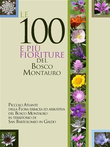 Le 100 e più fioriture del Bosco Montauro - Marco Monari - ebook