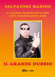Il grande dubbio del maschilista mondiale 100% - Salvatore Marino - copertina