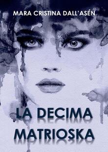 La decima matrioska - Mara Cristina Dall'Asén - copertina
