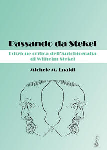 Libro Passando da Stekel. Edizione critica dell'autobiografia di Wilhelm Stekel Michele M. Lualdi