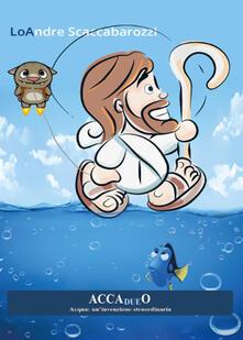 Accadueo. Acqua: un'invenzione straordinaria - LoAndre Scaccabarozzi - copertina