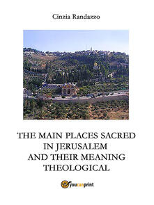 The principal sacred places in Jerusalem and meant them theological
