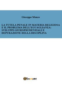 La tutela penale in materia religiosa e il problema dell'eguaglianza: sviluppi giurisprudenziali e depurazione della disciplina