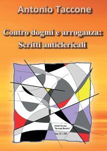 Contro dogmi e arroganza: scritti anticlericali