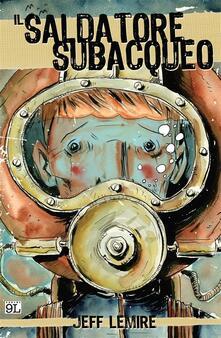 Il saldatore subacqueo - Jeff Lemire - ebook