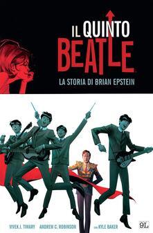 Il quinto Beatle. La storia di Brian Epstein - A. Solinas,Kyle Baker,Andrew Robinson,Vivek J. Tiwary - ebook