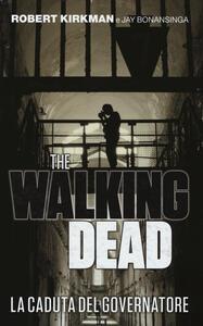 La caduta del governatore. The walking dead. Vol. 1