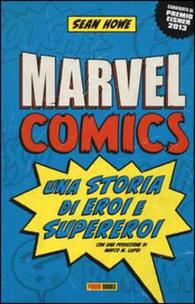 Marvel comics. Una storia di eroi e supereroi - Sean Howe - copertina