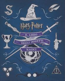 Milanospringparade.it Harry Potter. Il libro degli oggetti magici. Ediz. illustrata Image