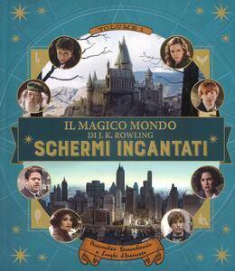 Il magico mondo di J.K. Rowling. Schermi incantati. Ediz. a colori