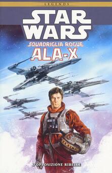 Criticalwinenotav.it Ala-X Squadriglia Rogue. Star Wars. L'opposizione ribelle. Vol. 1 Image