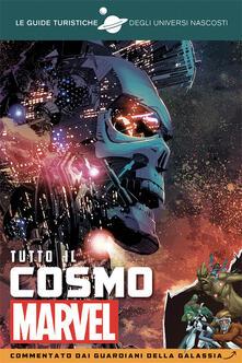 Tutto il cosmo Marvel. Commentato dai Guardiani della galassia. Le guide turistiche degli universi nascosti.pdf